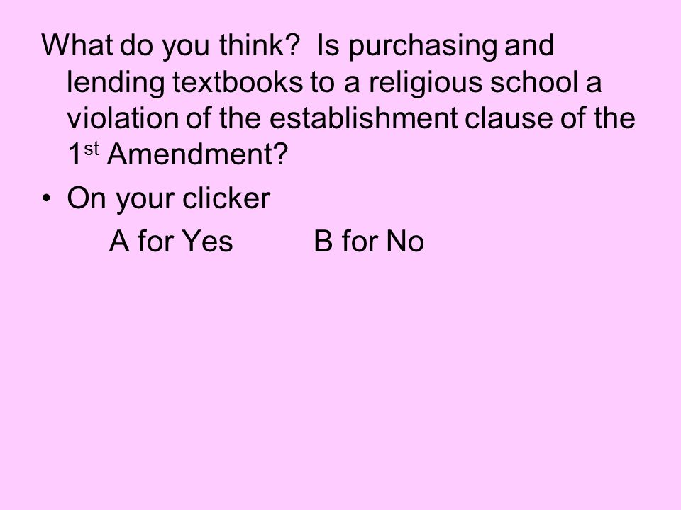 What do you think Is purchasing and lending textbooks to a religious school a violation of the establishment clause of the 1st Amendment