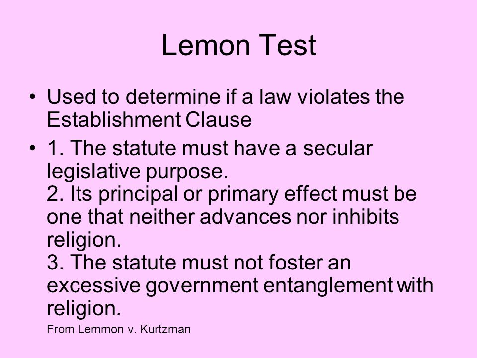 Lemon Test Used to determine if a law violates the Establishment Clause.