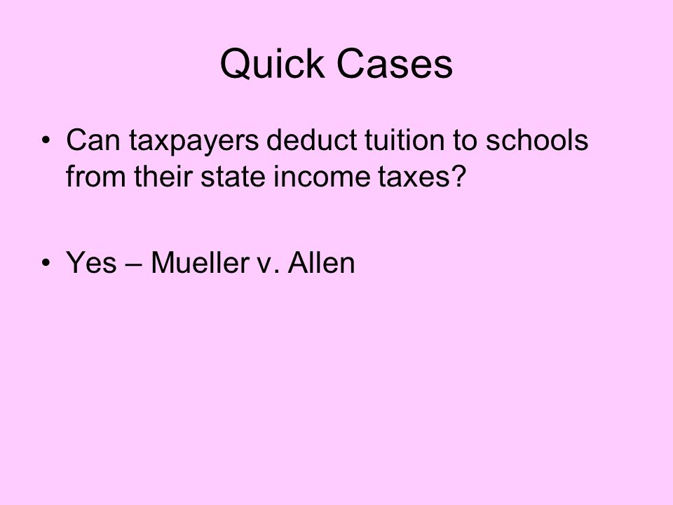 Quick Cases Can taxpayers deduct tuition to schools from their state income taxes.