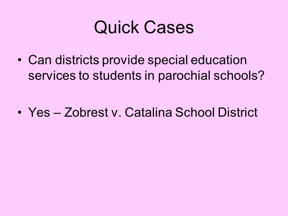 Quick Cases Can districts provide special education services to students in parochial schools.