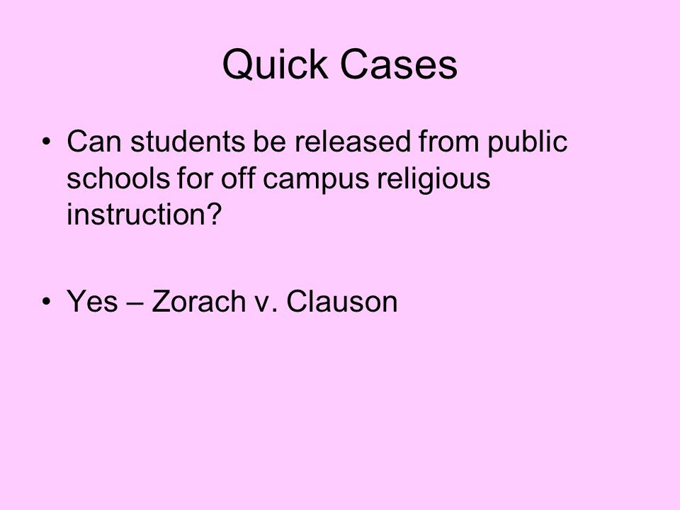 Quick Cases Can students be released from public schools for off campus religious instruction.