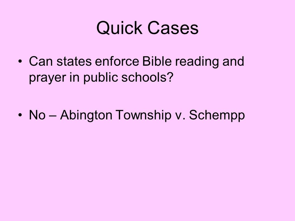 Quick Cases Can states enforce Bible reading and prayer in public schools.
