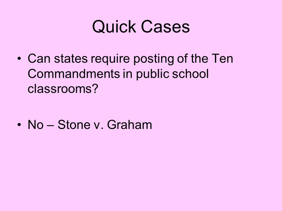 Quick Cases Can states require posting of the Ten Commandments in public school classrooms.