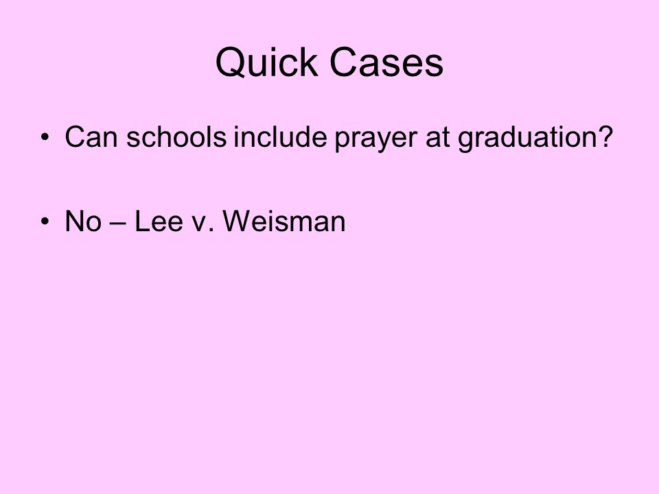 Quick Cases Can schools include prayer at graduation