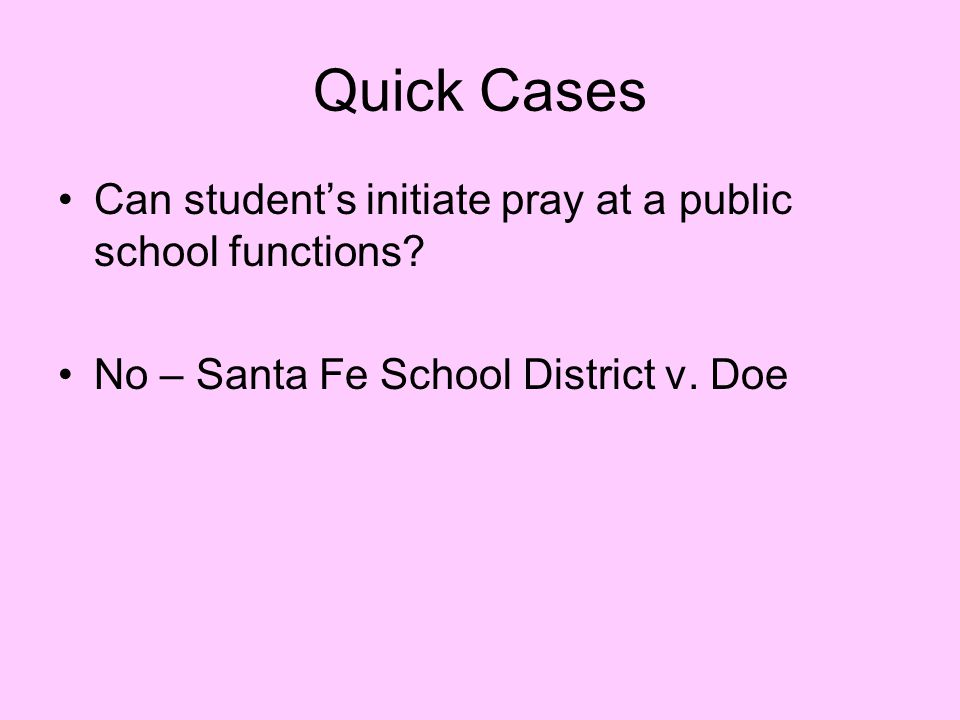 Quick Cases Can student's initiate pray at a public school functions