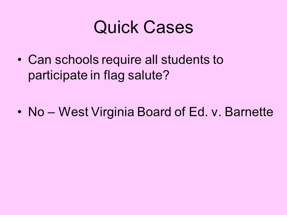 Quick Cases Can schools require all students to participate in flag salute.