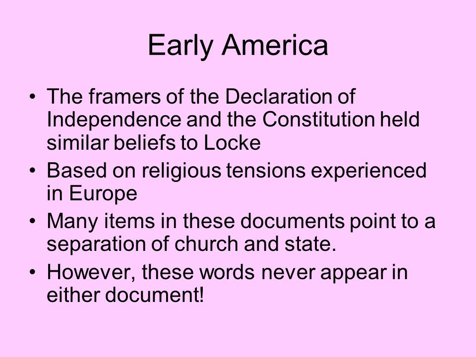 Early America The framers of the Declaration of Independence and the Constitution held similar beliefs to Locke.