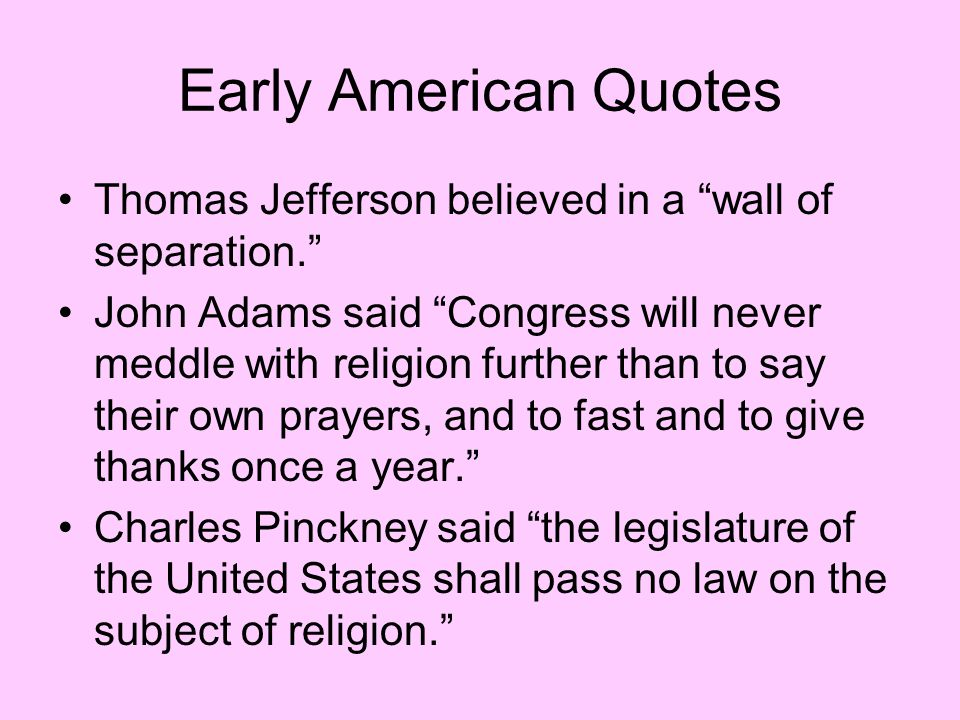 Early American Quotes Thomas Jefferson believed in a wall of separation.