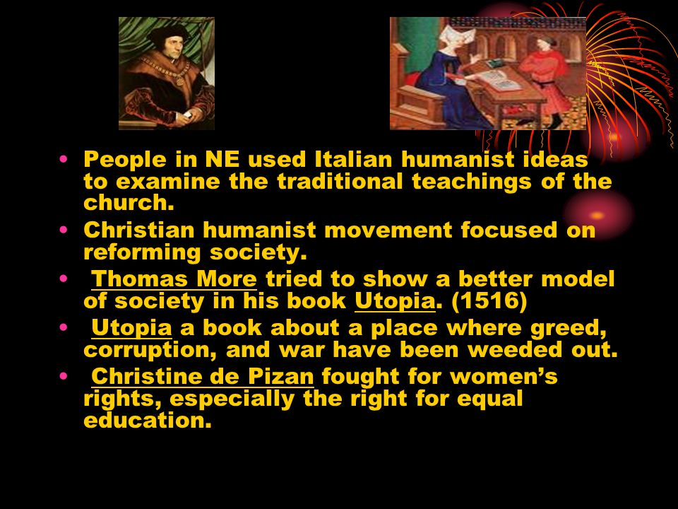 People in NE used Italian humanist ideas to examine the traditional teachings of the church.