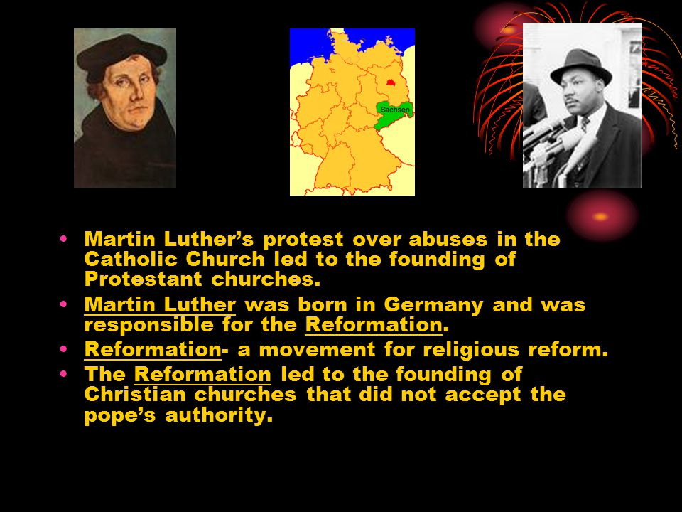 Martin Luther's protest over abuses in the Catholic Church led to the founding of Protestant churches.