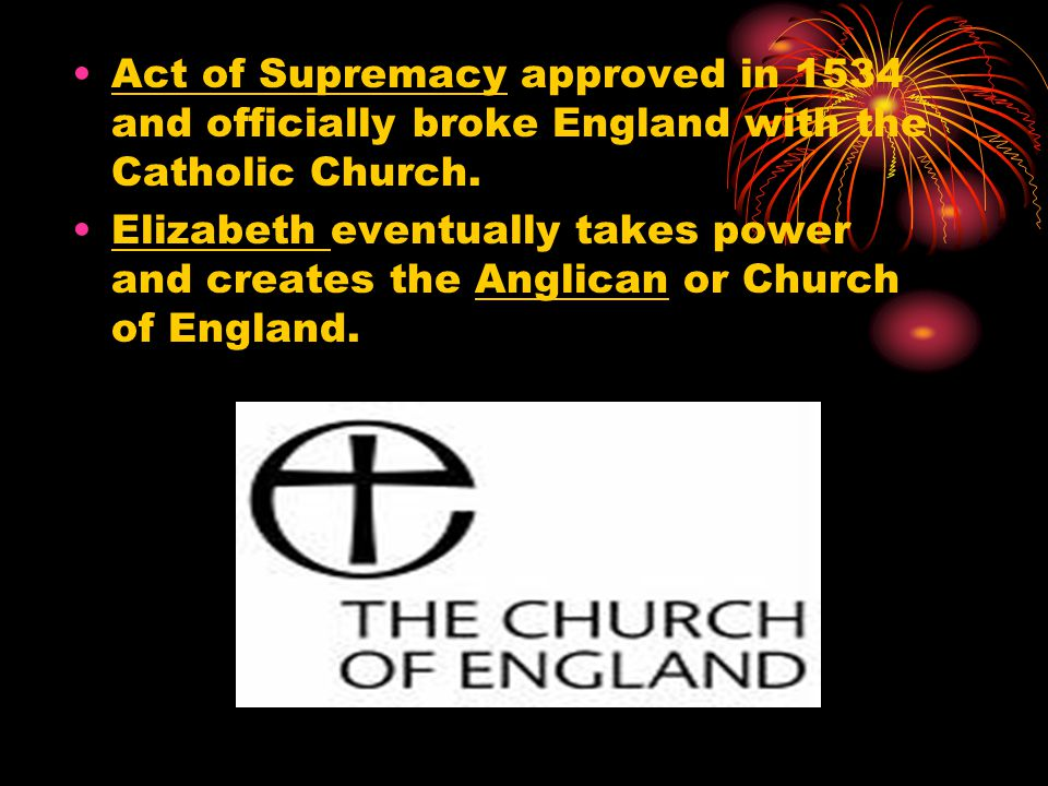 Act of Supremacy approved in 1534 and officially broke England with the Catholic Church.