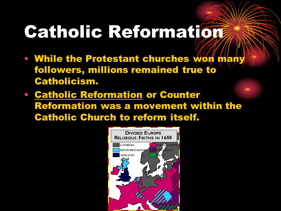 Catholic Reformation While the Protestant churches won many followers, millions remained true to Catholicism.
