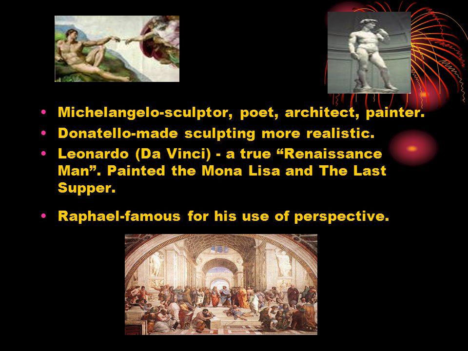 Michelangelo-sculptor, poet, architect, painter.