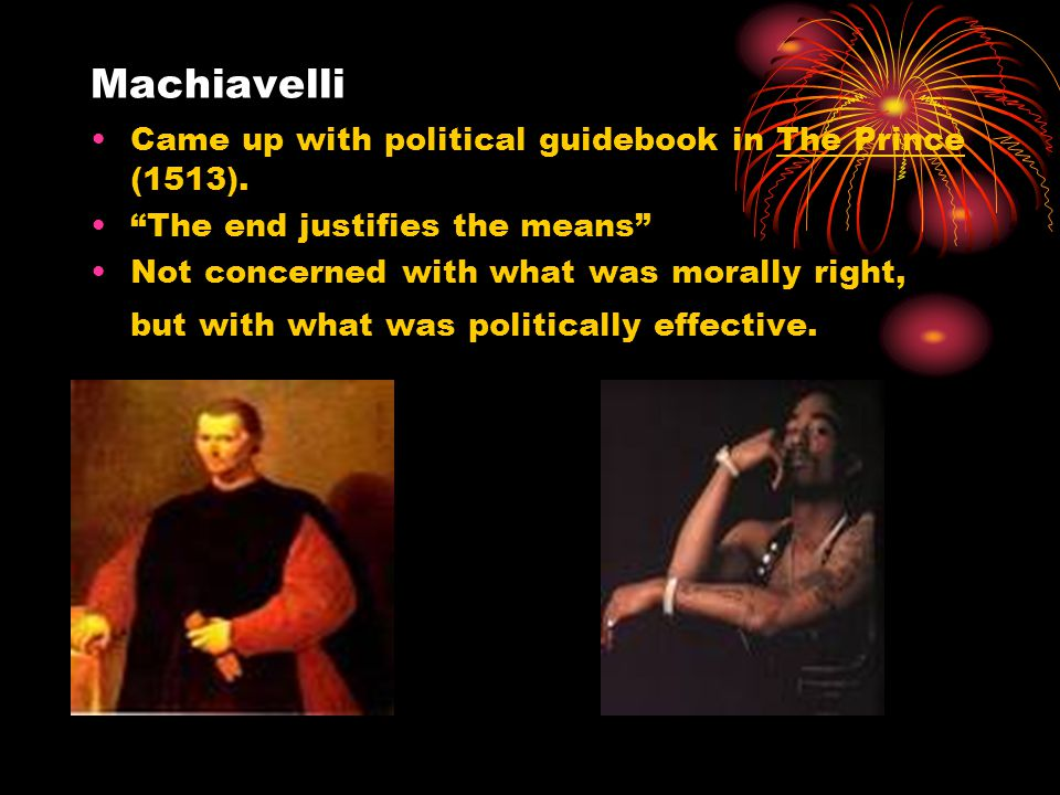 Machiavelli Came up with political guidebook in The Prince (1513).