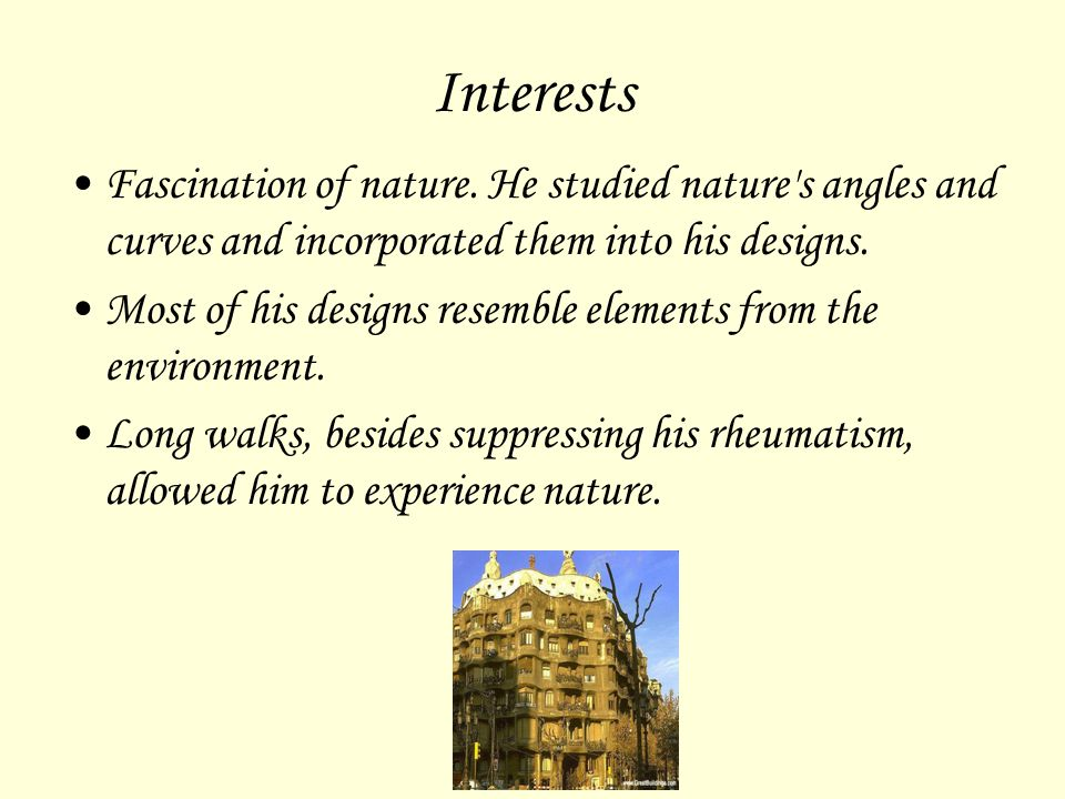 Interests Fascination of nature. He studied nature s angles and curves and incorporated them into his designs.