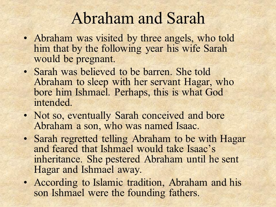 Abraham and Sarah Abraham was visited by three angels, who told him that by the following year his wife Sarah would be pregnant.