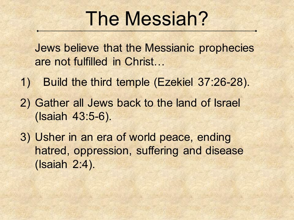 The Messiah 1) Build the third temple (Ezekiel 37:26-28).