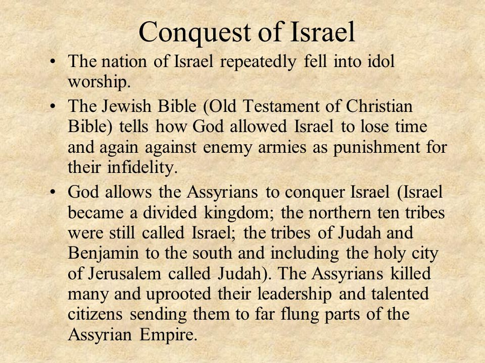 Conquest of Israel The nation of Israel repeatedly fell into idol worship.