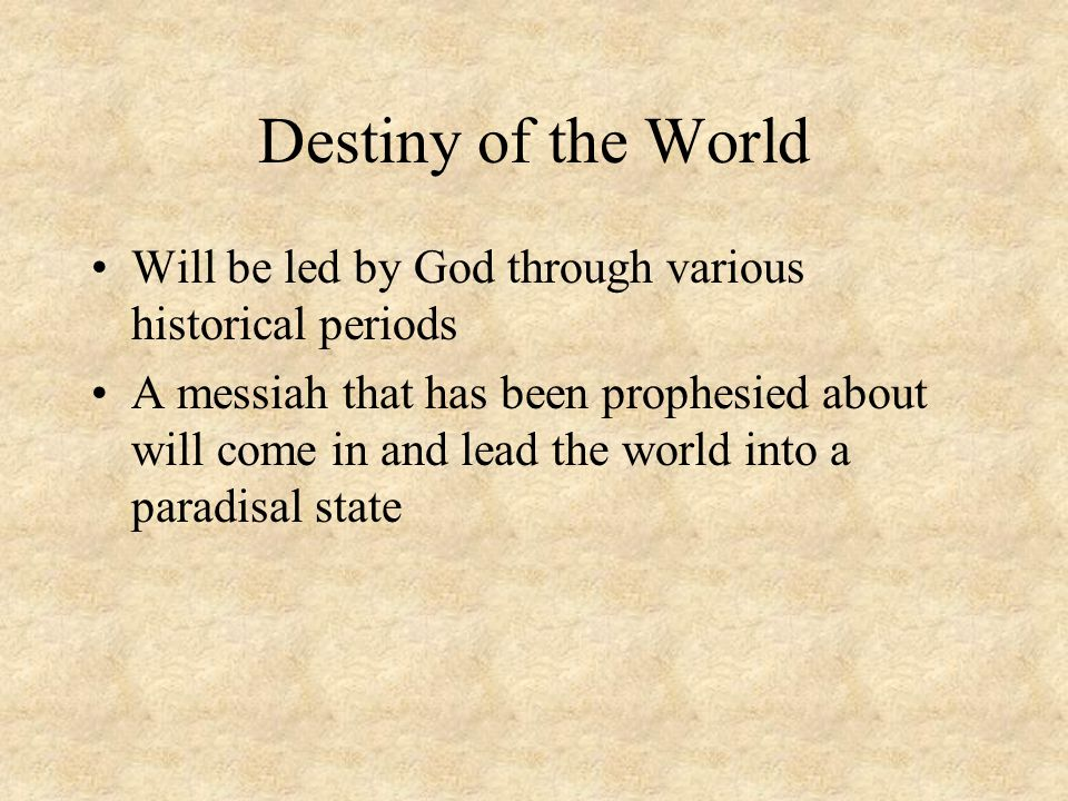 Destiny of the World Will be led by God through various historical periods.