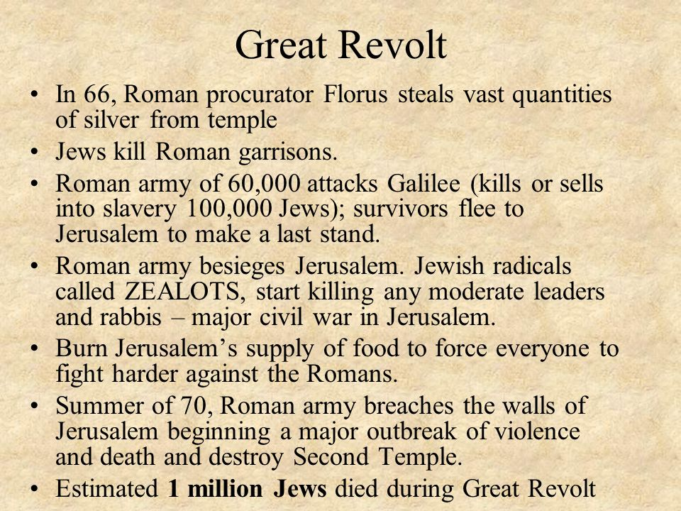 Great Revolt In 66, Roman procurator Florus steals vast quantities of silver from temple. Jews kill Roman garrisons.