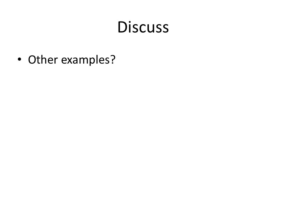 Discuss Other examples