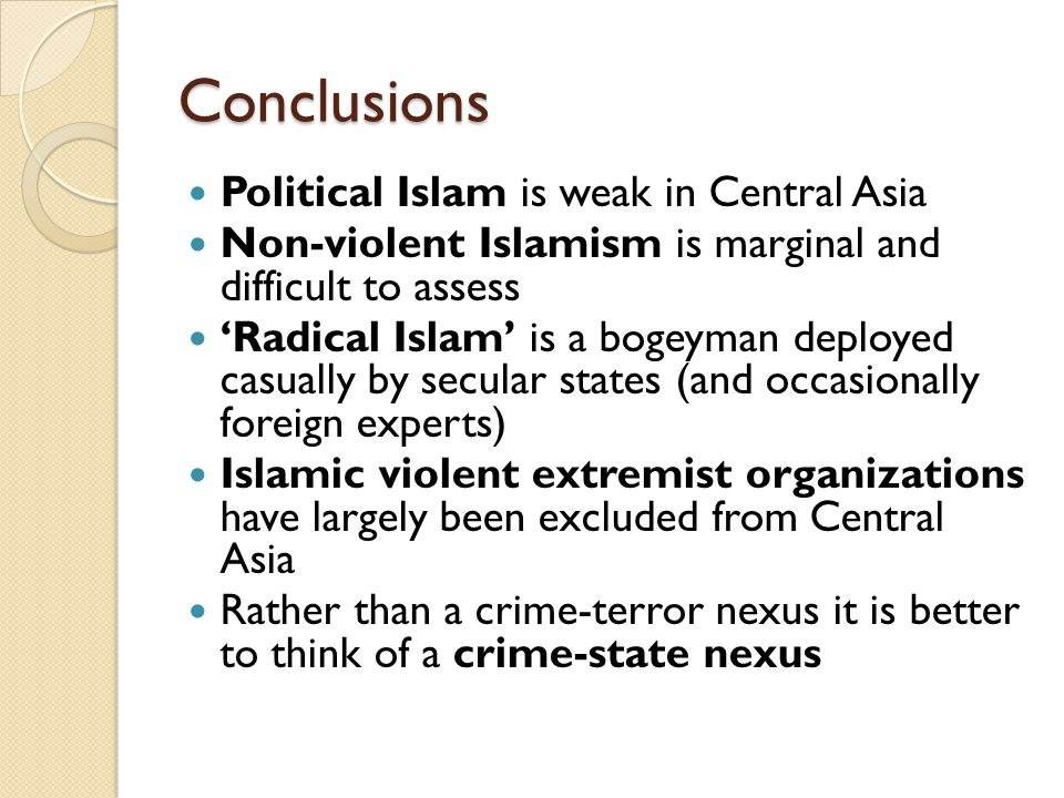 Conclusions Political Islam is weak in Central Asia