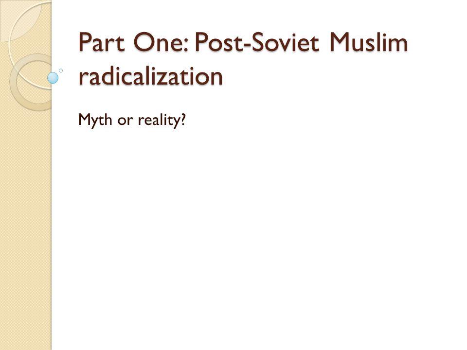 Part One: Post-Soviet Muslim radicalization