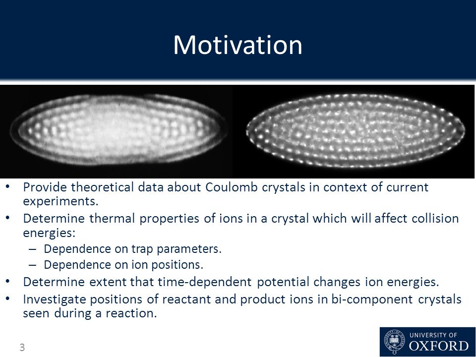 Motivation Provide theoretical data about Coulomb crystals in context of current experiments.