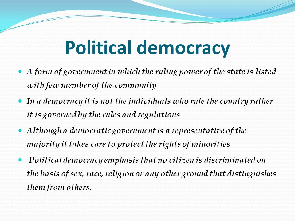 Political democracy A form of government in which the ruling power of the state is listed with few member of the community.