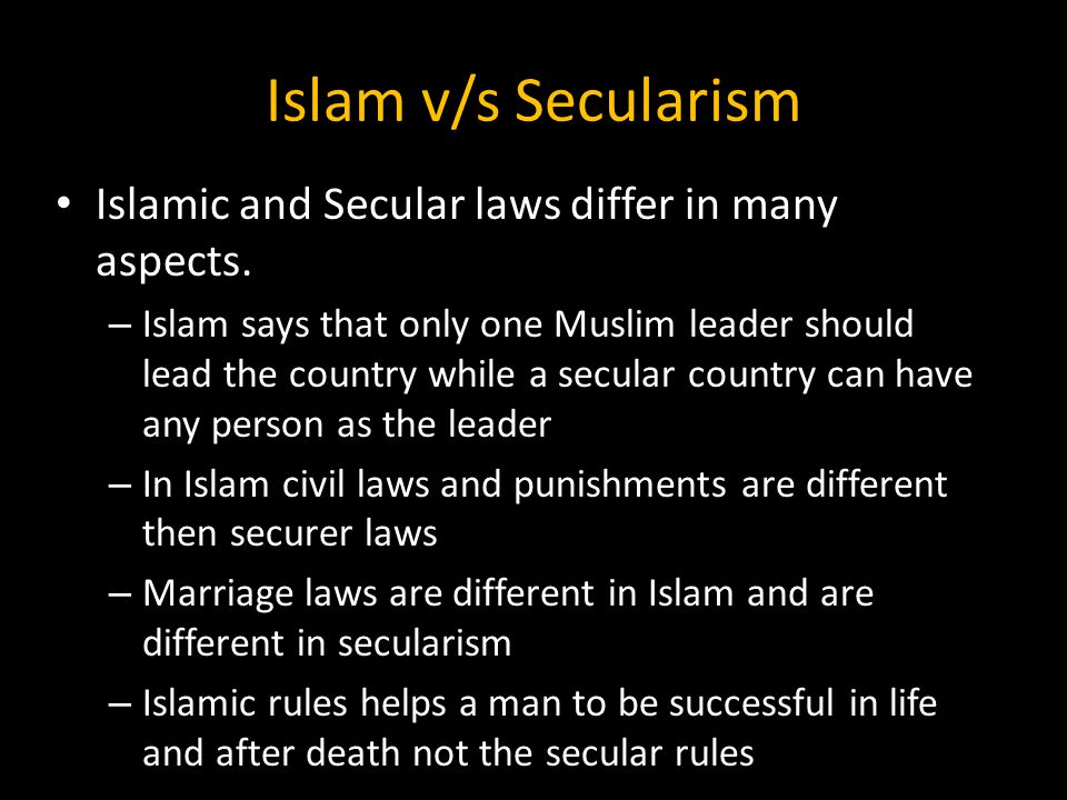 Islam v/s Secularism Islamic and Secular laws differ in many aspects.