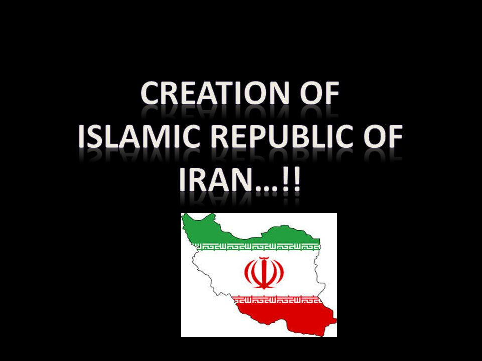 CREATION OF ISLAMIC REPUBLIC OF IRAN…!!
