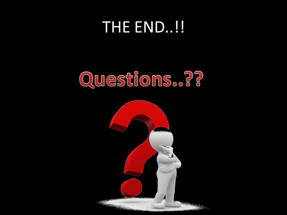 THE END..!! Questions..