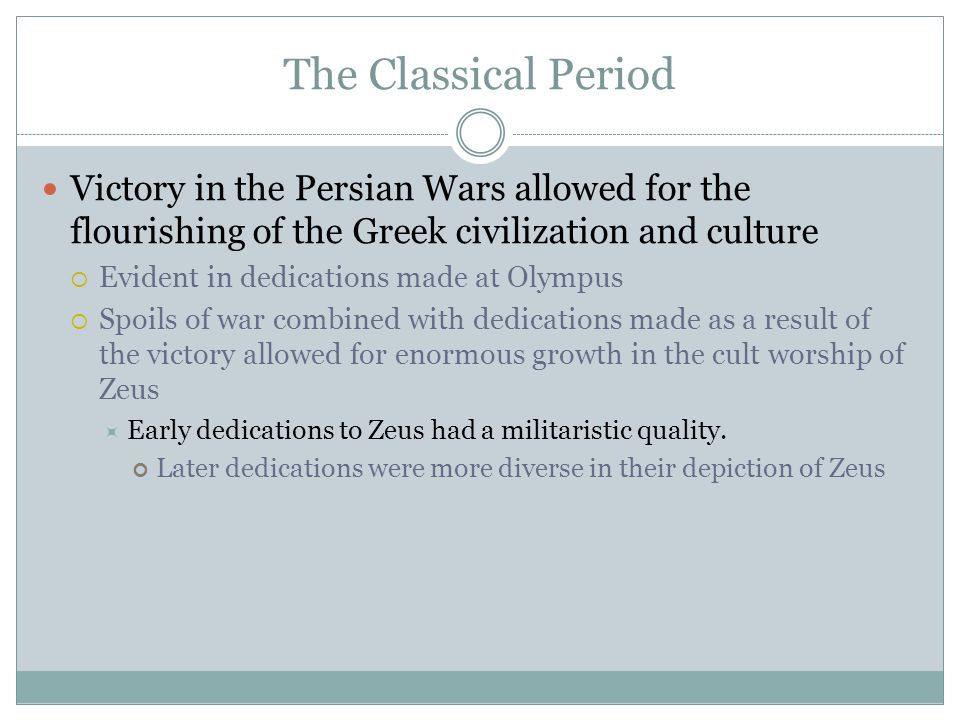 The Classical Period Victory in the Persian Wars allowed for the flourishing of the Greek civilization and culture.