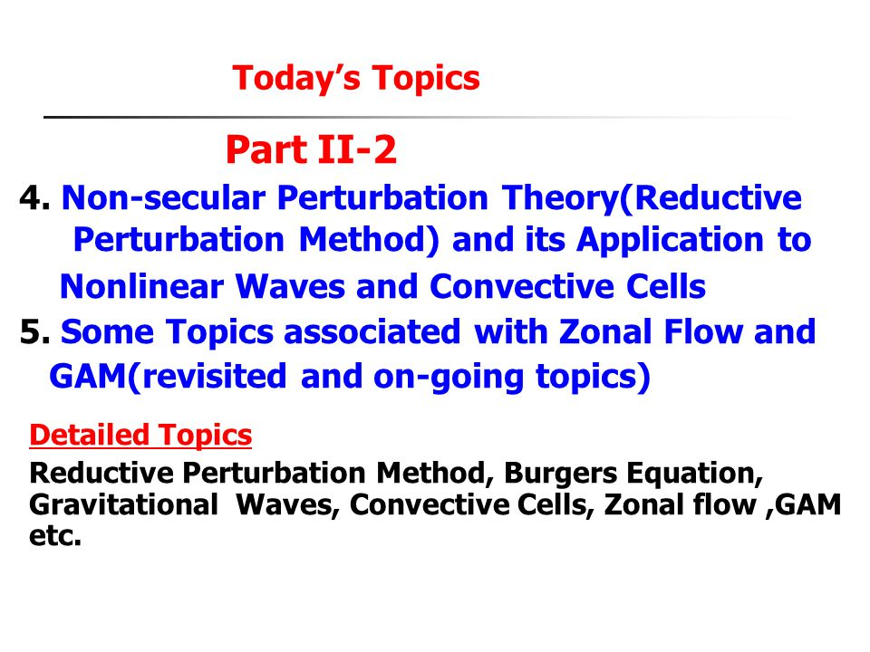 Part II-2 Today's Topics 4. Non-secular Perturbation Theory(Reductive