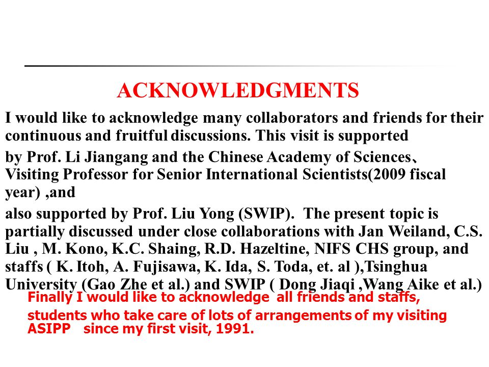 ACKNOWLEDGMENTS I would like to acknowledge many collaborators and friends for their continuous and fruitful discussions. This visit is supported.