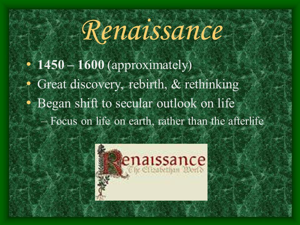 Renaissance 1450 – 1600 (approximately)