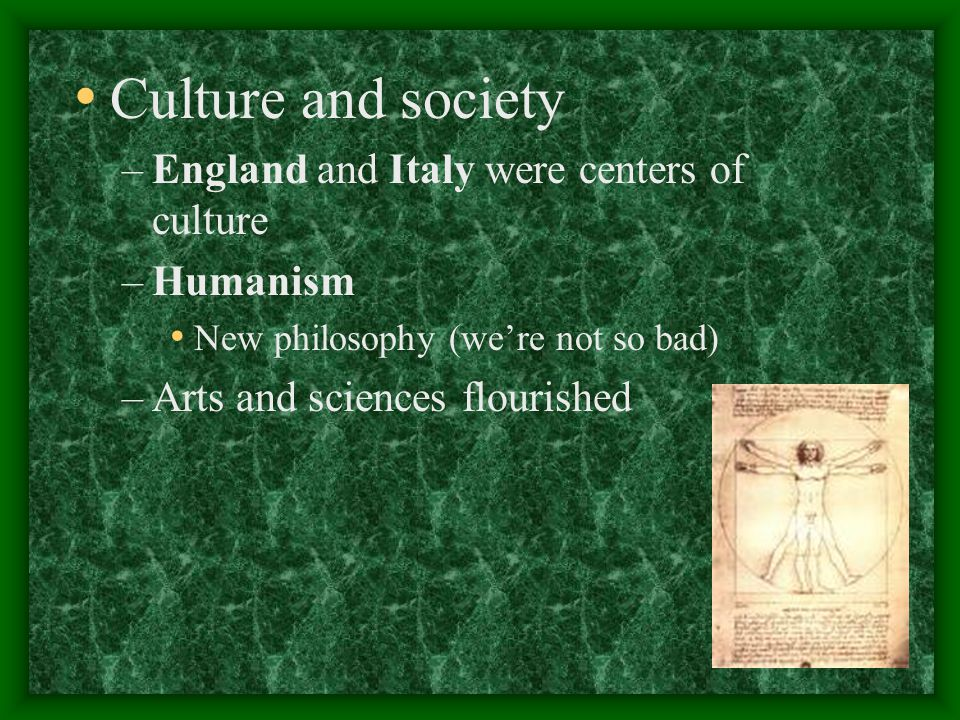 Culture and society England and Italy were centers of culture Humanism