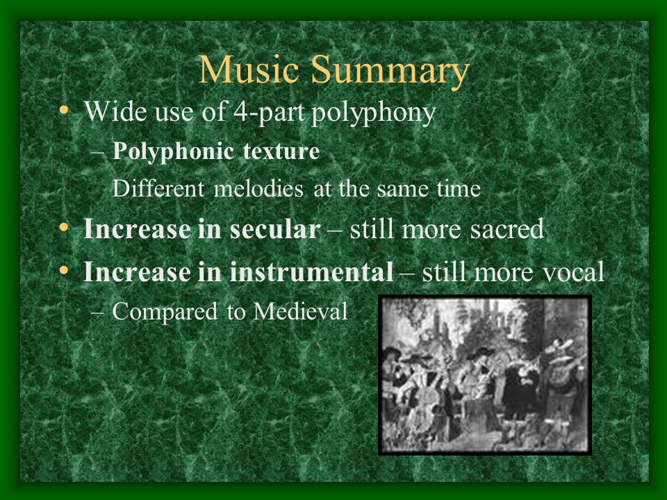 Music Summary Wide use of 4-part polyphony