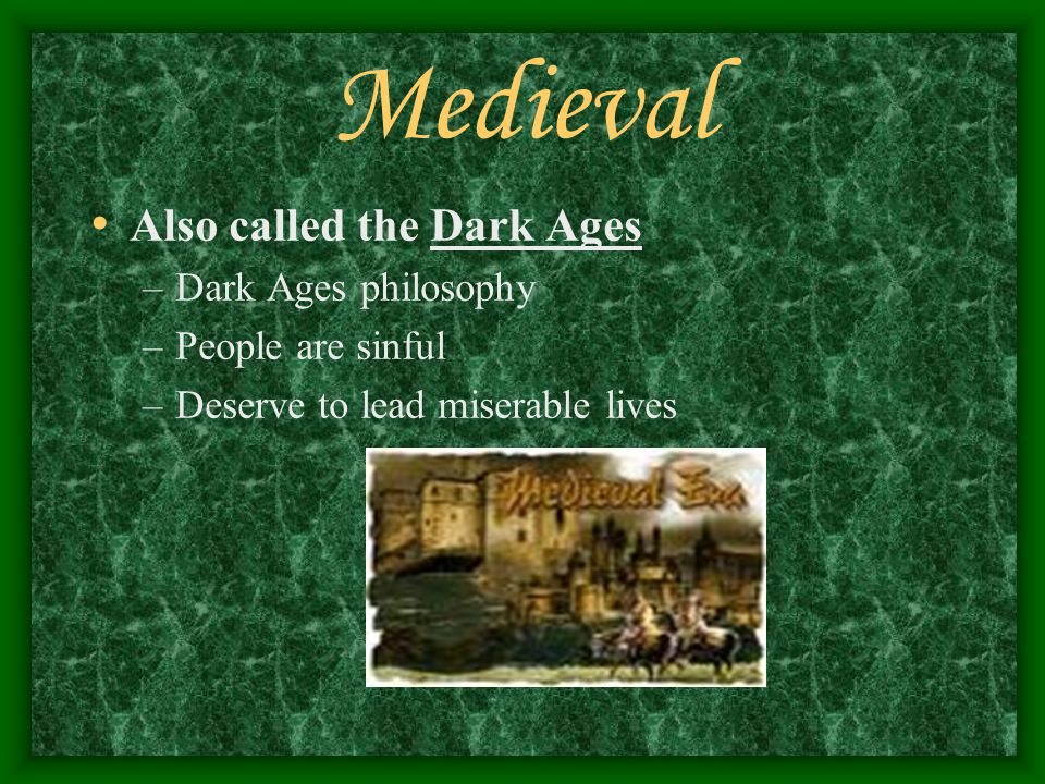 Medieval Also called the Dark Ages Dark Ages philosophy