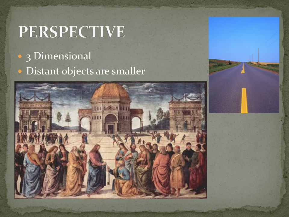 PERSPECTIVE 3 Dimensional Distant objects are smaller