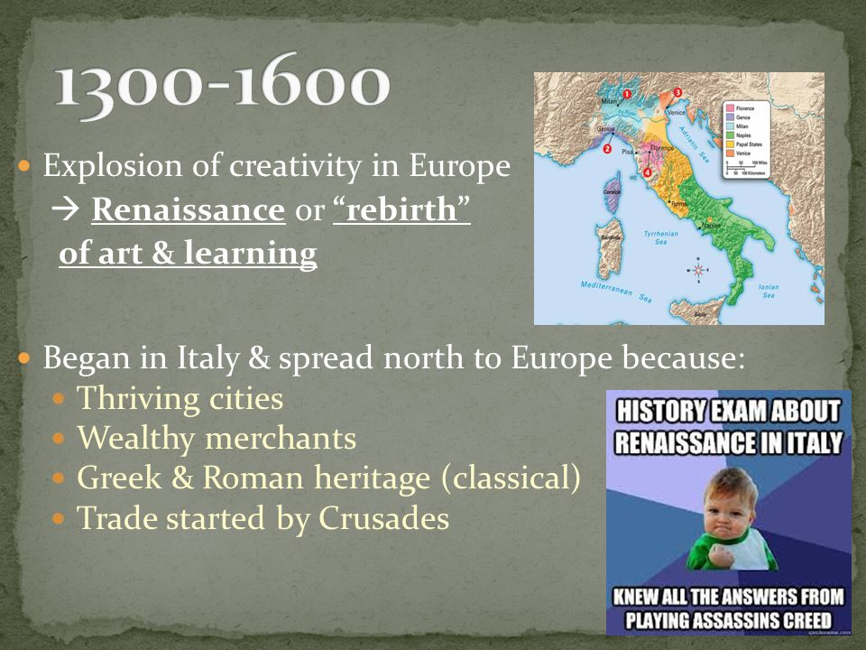 1300-1600 Explosion of creativity in Europe  Renaissance or rebirth