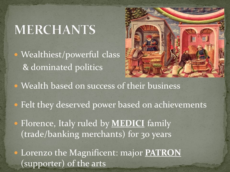 MERCHANTS Wealthiest/powerful class & dominated politics