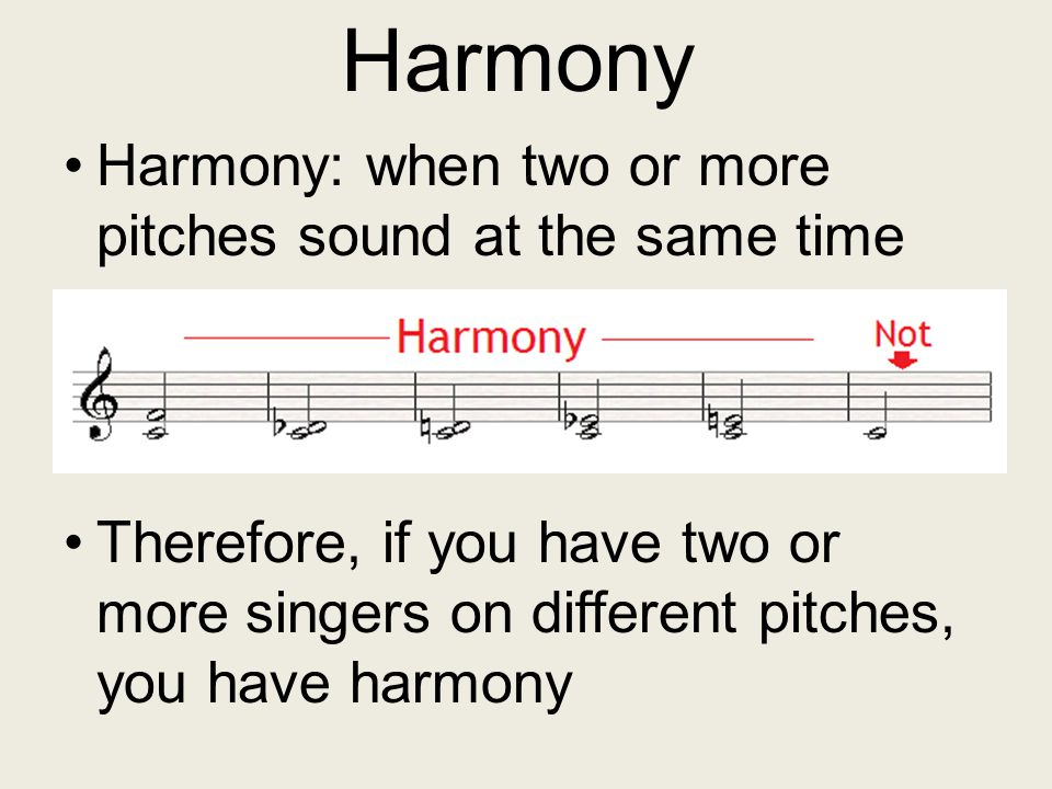 Harmony Harmony: when two or more pitches sound at the same time