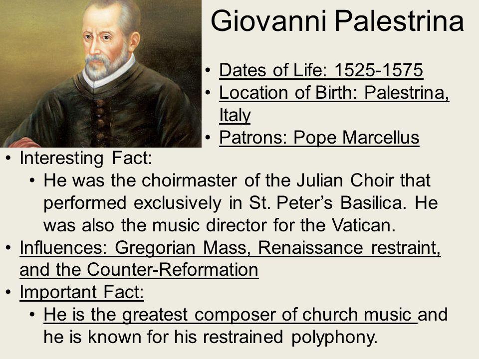 Giovanni Palestrina Dates of Life: 1525-1575