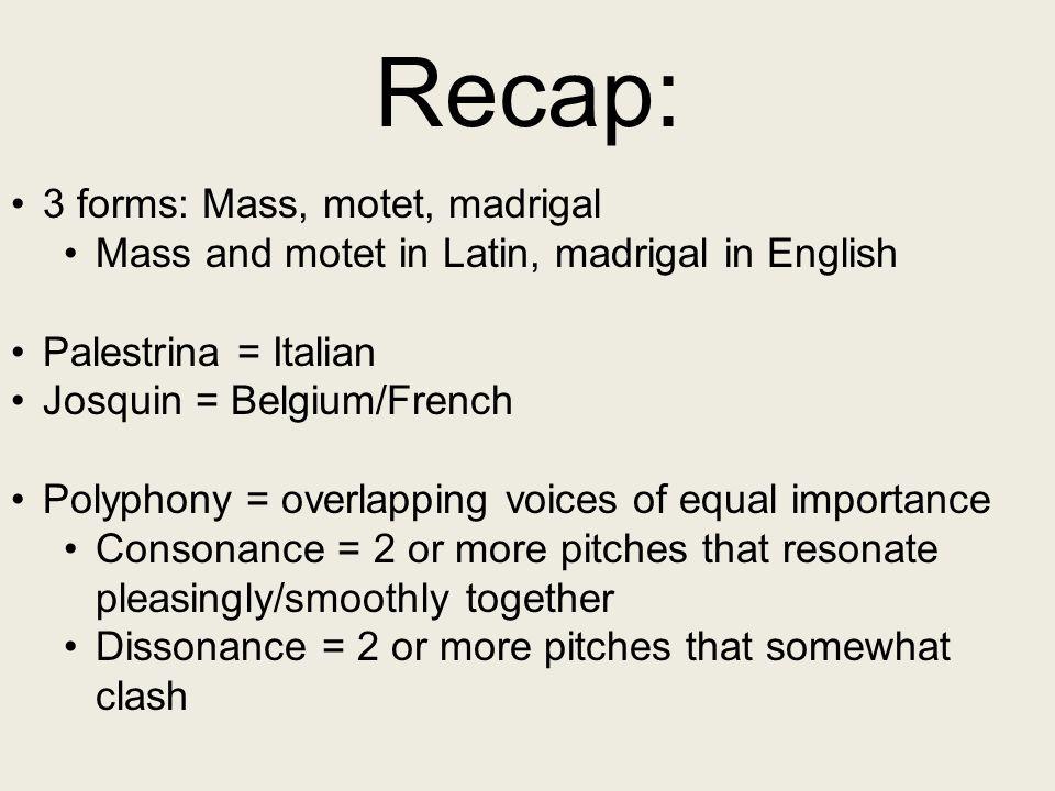 Recap: 3 forms: Mass, motet, madrigal