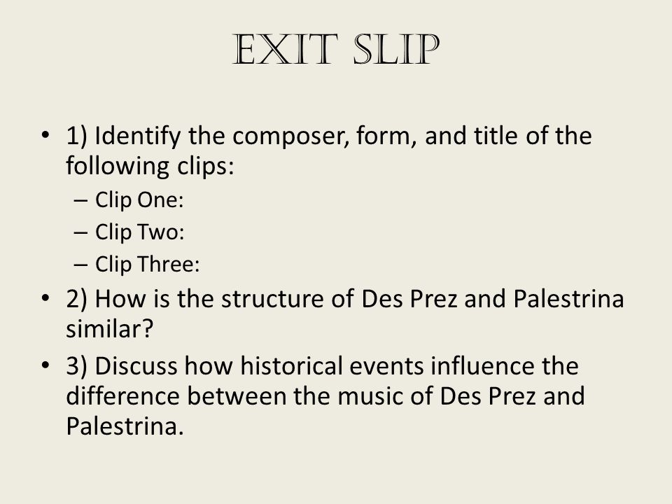 Exit Slip 1) Identify the composer, form, and title of the following clips: Clip One: Clip Two: Clip Three: