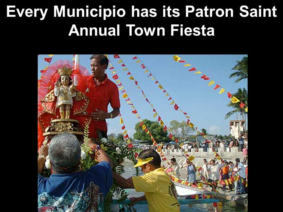 Every Municipio has its Patron Saint Annual Town Fiesta