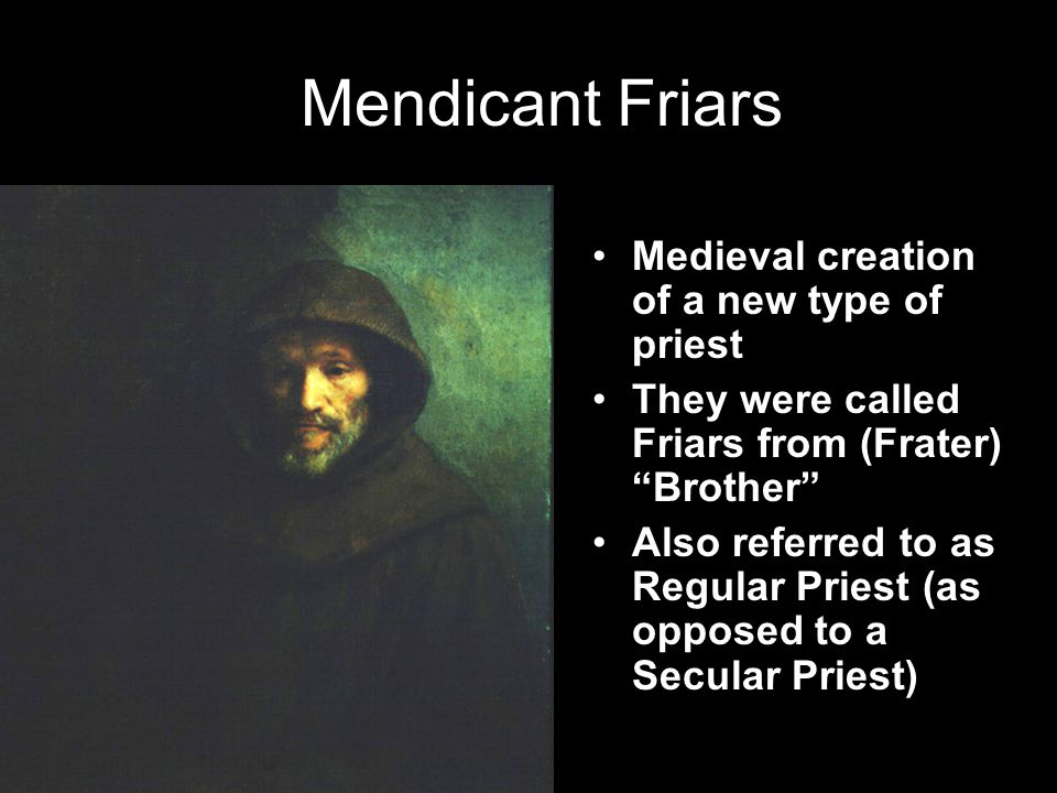Mendicant Friars Medieval creation of a new type of priest