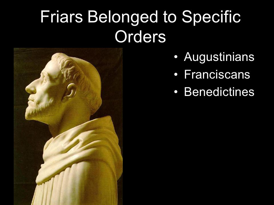 Friars Belonged to Specific Orders