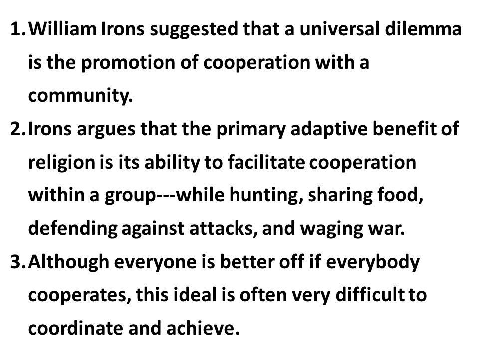 William Irons suggested that a universal dilemma is the promotion of cooperation with a community.